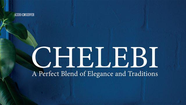 CHELEBI  <br> <mark>  5% Discount  </mark></br>
